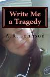 Write Me a Tragedy - A Johnson