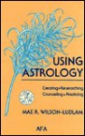 Using Astrology: Creating, Researching, Counseling, Practicing - Mae R. Wilson-Ludlam