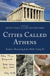 Cities Called Athens: Studies Honoring John McK. Camp II - Kevin F. Daly, Lee Ann Riccardi, Wendy E. Closterman, Sean Hemingway, Laura Gawlinski, Catherine M. Keesling, Nancy Klein, Elizabeth Langridge-Noti, Mark Lawall, Kathleen Lynch, Camilla MacKay, Jeremy McInerney, Molly Richardson, Christina Salowey