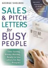 Sales & Pitch Letters for Busy People: Time-Saving, Money-Making, Ready-To-Use Letters for Any Prospects [With CDROM] - George Sheldon