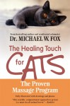 Healing Touch for Cats: The Proven Massage Program for Cats - Michael W. Fox