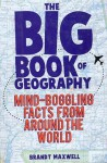 Big Book of Geography - Brandt Maxwell