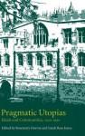 Pragmatic Utopias: Ideals and Communities, 1200-1630 - Rosemary Horrox, Sarah Rees Jones