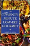 The Twenty-Minute Low-Fat Gourmet: Mouth-Watering Recipes for Delicious Low-Fat Meals in a Flash - Karen A. Levin