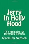 Jerry In Holly Hood: The Memoirs Of Jeremiah Semien - Jeremiah Semien