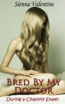 Bred By My Doctor - During a Chastity Exam! (Medical Exam Erotica) - Sienna Valentine