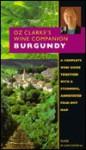 Oz Clarke's Wine Companion: Burgundy Guide : Fold Out Map (Oz Clarke's Wine Companions) - Clive Coates, Oz Clarke