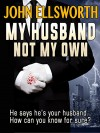 My Husband Not My Own: A Psychological Thriller - John Ellsworth
