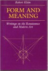 Form and Meaning: Writings on the Renaissance and Modern Art - Robert Klein, Madeline Jay, Leon Wieseltier, Henri Zerner