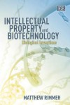 Intellectual Property and Biotechnology: Biological Inventions - Matthew Rimmer
