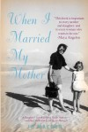 When I Married My Mother: A Daughter's Search for What Really Matters - And How She Found It Caring for Mama Jo - Jo Maeder