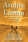 Archie and Emma: A Novel Based on Actual People and Events - Brian Mercer
