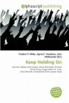 Keep Holding on - Agnes F. Vandome, John McBrewster, Sam B Miller II
