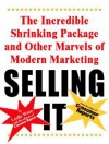 Selling It: The Incredible Shrinking Package and Other Marvels of Modern Marketing - Leslie Ware, Consumer Reports