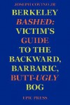 Berkeley Bashed: Victim's Guide to the Backward, Barbaric, Butt-Ugly Bog - Joseph Covino Jr.