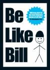 Be Like Bill: The Internet's Smartest Sensation - Eugeniu Croitoru, Debabrata Nath