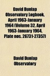 David Dunlap Observatory Logbook, April 1963-January 1964 (Volume 32, April 1963-January 1964, Plate Nos. 26731-27357) - David Dunlap Observatory