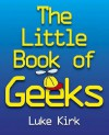 The Little Book Of Geeks - Luke Kirk