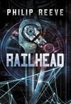 Railhead - Philip Reeve
