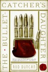 The Bullet-Catcher's Daughter: The Fall of the Gas-Lit Empire, Book 1 by Duncan, Rod (2014) Mass Market Paperback - Rod Duncan