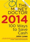 The Money Doctor 2014: Make Your Money Go Further - John Lowe