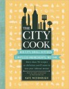 The City Cook: Big City, Small Kitchen. Limitless Ingredients, No Time. More than 90 recipes so delicious you'll want to toss your takeout menus - Kate McDonough