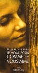 Je vous écris comme je vous aime: roman - Elisabeth Brami