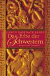 Das Erbe der Schwestern - Caron Eastgate James, Ursula Bischoff