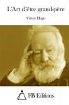 L'Art d'être grand-père (French Edition) - Victor Hugo, FB Editions