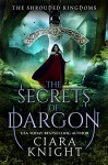The Secrets of Dargon (The Shrouded Kingdom Chronicles Book 2) - Cora Artz, Emily Sewell, Ciara Knight