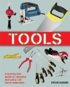 Tools: A Tool-by-Tool Guide to Choosing and Using 150 Home Essentials - Steve Dodds