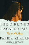 The Girl Who Escaped ISIS: This Is My Story - Farida Khalaf, Andrea C. Hoffmann