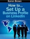 How to... set up a business profile on LinkedIn - Karen Brown