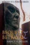 Bequest and Betrayal: Memoirs of a Parent's Death - Nancy K. Miller