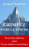 Grimpez vers le TOP 100, pour bien débuter dans l'auto-édition numérique (French Edition) - Jacques Vandroux