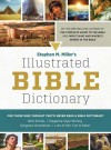 Stephen M. Miller's Illustrated Bible Dictionary: For Those Who Thought They'd Never Read a Bible Dictionary - Stephen M. Miller