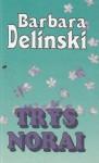 Trys norai - Barbara Delinsky, Donatas Masilionis