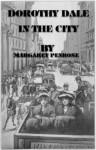 Dorothy Dale in the City by Margaret Penrose - Margaret Penrose