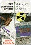 The Informed Citizen: Argument and Analysis for Today - Wanda Schindley