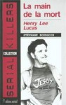 Henry Lee Lucas. La main de la mort - Stéphane Bourgoin