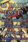 Is Paris Lost?: The English Occupation 1422-1436 - Raymond Butler, Raymand Bulter
