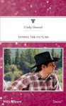 Mills & Boon : Taming The Outlaw (Man of the Month) - Cindy Gerard