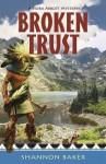 Broken Trust - Shannon Baker