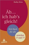 Äh…ich hab's gleich!: Das Buch für alle – zwischen 17 und 77 - Shelley Klein, Edith Beleites