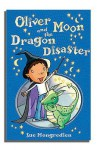 Oliver Moon & the Dragon Disaster - Sue Mongredien, Jan McCafferty