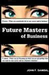 Future Masters Of Business - John F. Gambal