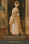 Women's Work: Labour, Gender, Authorship, 1750-1830 - Jennie Batchelor