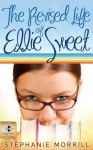 The Revised Life of Ellie Sweet (A Young Adult Contemporary Novel) - Stephanie Morrill