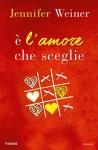 È l'amore che sceglie - Jennifer Weiner, V. Daniele