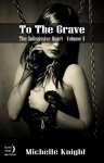 To The Grave (Submissive Heart Book 4) - Michelle Knight